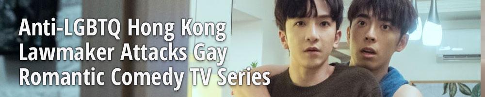 Anti-LGBTQ Hong Kong Lawmaker Attacks Gay Romantic Comedy TV Series