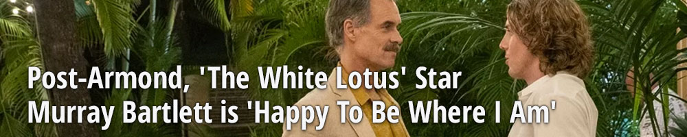 Post-Armond, 'The White Lotus' Star Murray Bartlett is 'Happy To Be Where I Am'