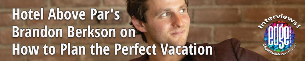 Hotel Above Par's Brandon Berkson on How to Plan the Perfect Vacation