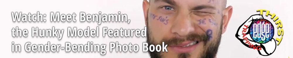 Watch: Meet Benjamin, the Hunky Model Featured in Gender-Bending Photo Book