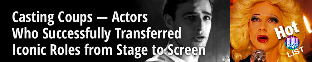 Casting Coups — Actors Who Successfully Transferred Iconic Roles from Stage to Screen