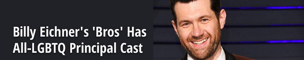 Billy Eichner's 'Bros' Has All-LGBTQ Principal Cast