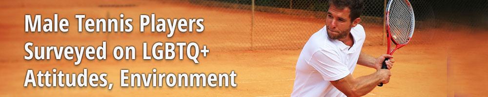 Male Tennis Players Surveyed on LGBTQ+ Attitudes, Environment