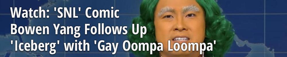 Watch: 'SNL' Comic Bowen Yang Follows Up 'Iceberg' with 'Gay Oompa Loompa'