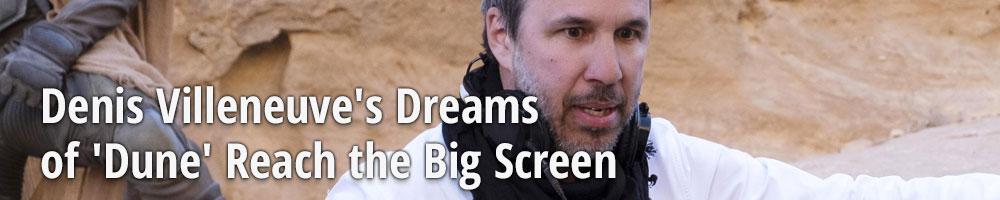 Denis Villeneuve's Dreams of 'Dune' Reach the Big Screen