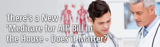 There's a New 'Medicare for All' Bill in the House - Does it Matter?