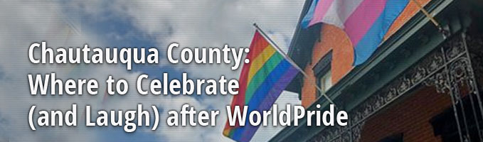 Chautauqua County: Where to Celebrate (and Laugh) after WorldPride