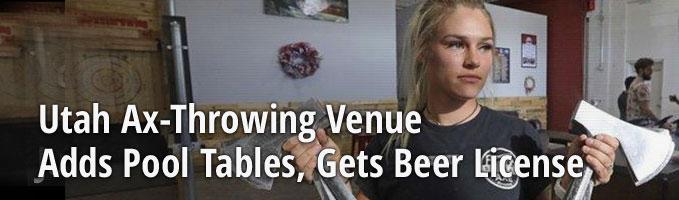 Utah Ax-Throwing Venue Adds Pool Tables, Gets Beer License