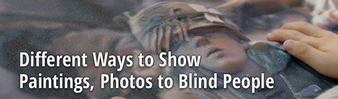 Different Ways to Show Paintings, Photos to Blind People