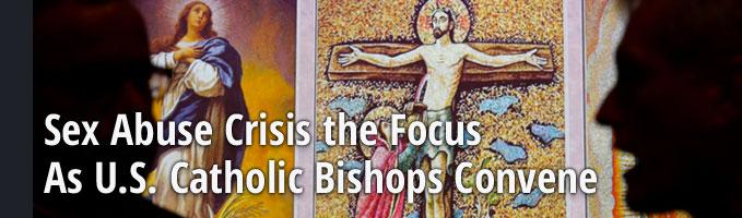 Sex Abuse Crisis the Focus As U.S. Catholic Bishops Convene