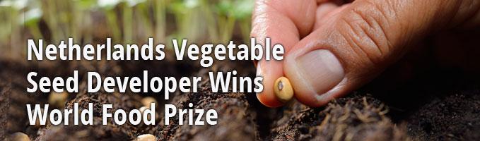 Netherlands Vegetable Seed Developer Wins World Food Prize