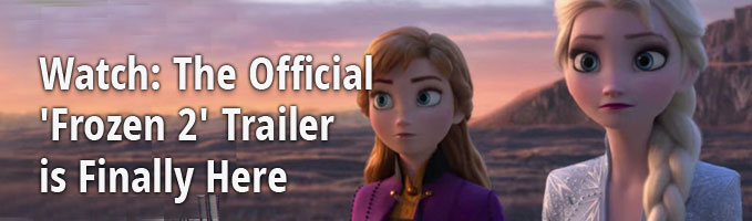 Watch: The Official 'Frozen 2' Trailer is Finally Here