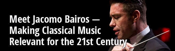 Meet Jacomo Bairos — Making Classical Music Relevant for the 21st Century