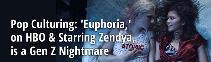Pop Culturing: 'Euphoria,' on HBO & Starring Zendya, is a Gen Z Nightmare