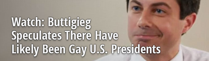 Watch: Buttigieg Speculates There Have Likely Been Gay U.S. Presidents
