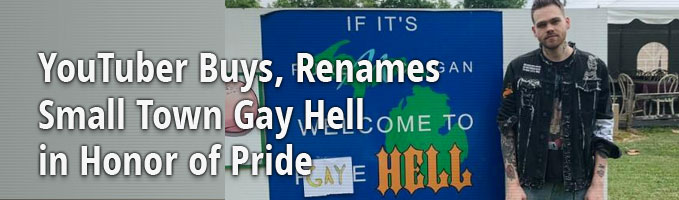 YouTuber Buys, Renames Small Town Gay Hell in Honor of Pride