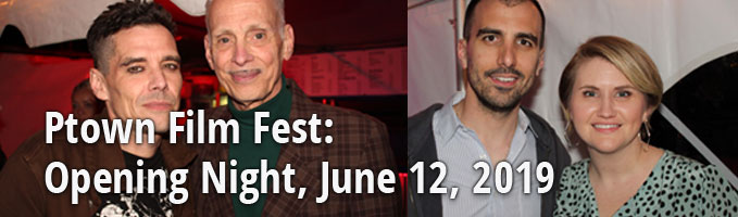 Ptown Film Fest:  Opening Night, June 12, 2019