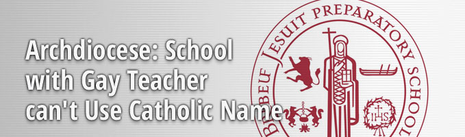 Archdiocese: School with Gay Teacher can't Use Catholic Name