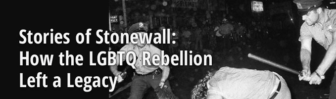 Stories of Stonewall: How the LGBTQ Rebellion Left a Legacy