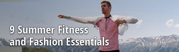9 Summer Fitness and Fashion Essentials