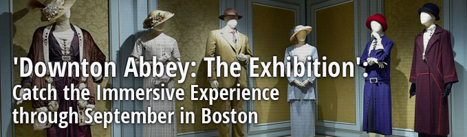'Downton Abbey: The Exhibition': Catch the Immersive Experience through September in Boston