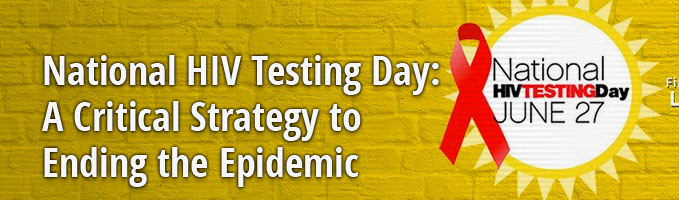 National HIV Testing Day: A Critical Strategy to Ending the Epidemic