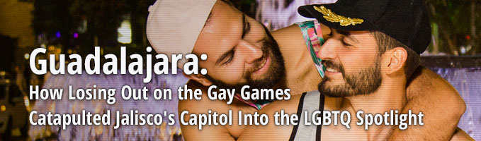 Guadalajara: How Losing Out on the Gay Games Catapulted Jalisco's Capitol Into the LGBTQ Spotlight