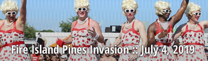 Fire Island Pines Invasion :: July 4, 2019