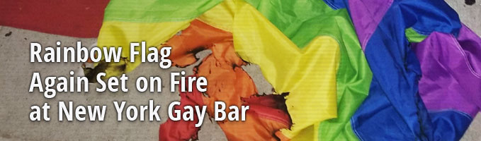 Rainbow Flag Again Set on Fire at New York Gay Bar
