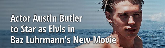 Actor Austin Butler to Star as Elvis in Baz Luhrmann's New Movie