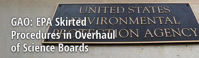 GAO: EPA Skirted Procedures in Overhaul of Science Boards