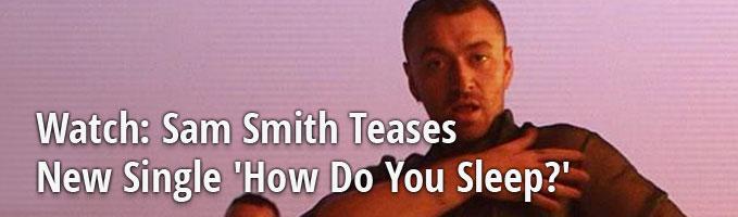 Watch: Sam Smith Teases New Single 'How Do You Sleep?'