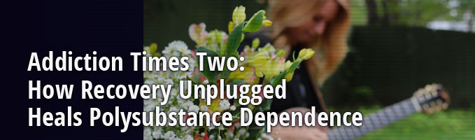 Addiction Times Two: How Recovery Unplugged Heals Polysubstance Dependence