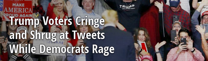 Trump Voters Cringe and Shrug at Tweets While Democrats Rage