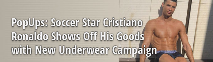 PopUps: Soccer Star Cristiano Ronaldo Shows Off His Goods with New Underwear Campaign