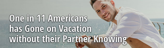 One in 11 Americans has Gone on Vacation without their Partner Knowing
