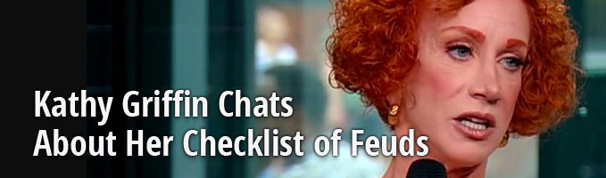 Kathy Griffin Chats About Her Checklist of Feuds