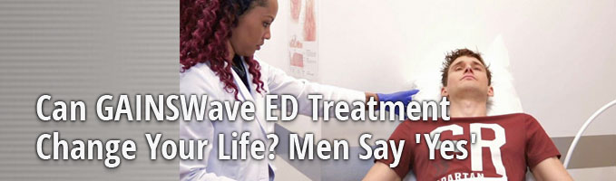 Can GAINSWave ED Treatment Change Your Life? Men Say 'Yes'