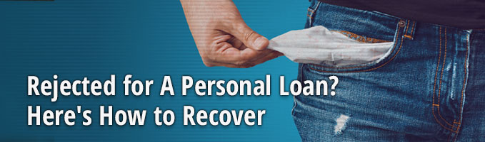 Rejected for A Personal Loan? Here's How to Recover