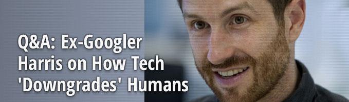 Q&A: Ex-Googler Harris on How Tech 'Downgrades' Humans