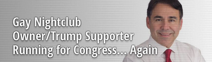 Gay Nightclub Owner/Trump Supporter Running for Congress... Again