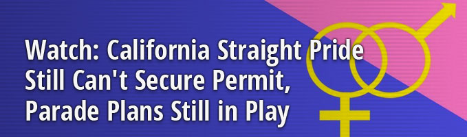 Watch: California Straight Pride Still Can't Secure Permit, Parade Plans Still in Play