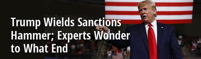 Trump Wields Sanctions Hammer; Experts Wonder to What End
