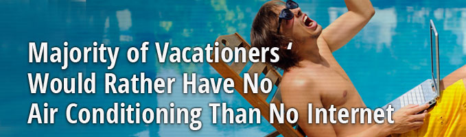 Majority of Vacationers Would Rather Have No Air Conditioning Than No Internet