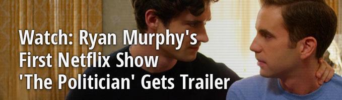 Watch: Ryan Murphy's First Netflix Show 'The Politician' Gets Trailer