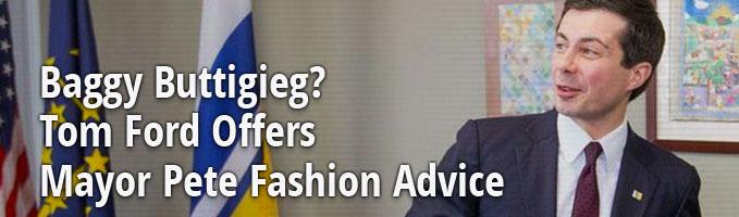Baggy Buttigieg? Tom Ford Offers Mayor Pete Fashion Advice