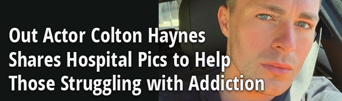 Out Actor Colton Haynes Shares Hospital Pics to Help Those Struggling with Addiction