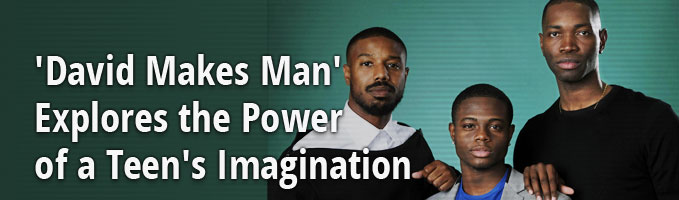 'David Makes Man' Explores the Power of a Teen's Imagination