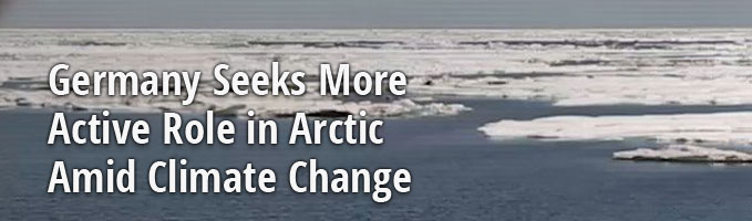Germany Seeks More Active Role in Arctic Amid Climate Change