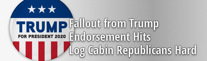 Fallout from Trump Endorsement Hits Log Cabin Republicans Hard